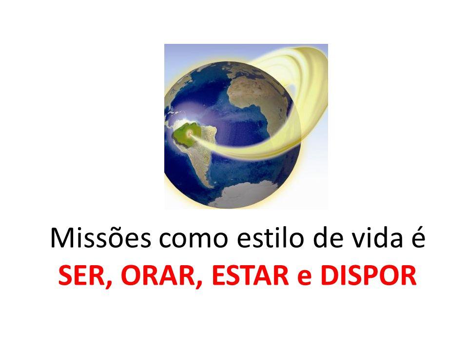 Missões como estilo de vida é SER, ORAR, ESTAR e DISPOR