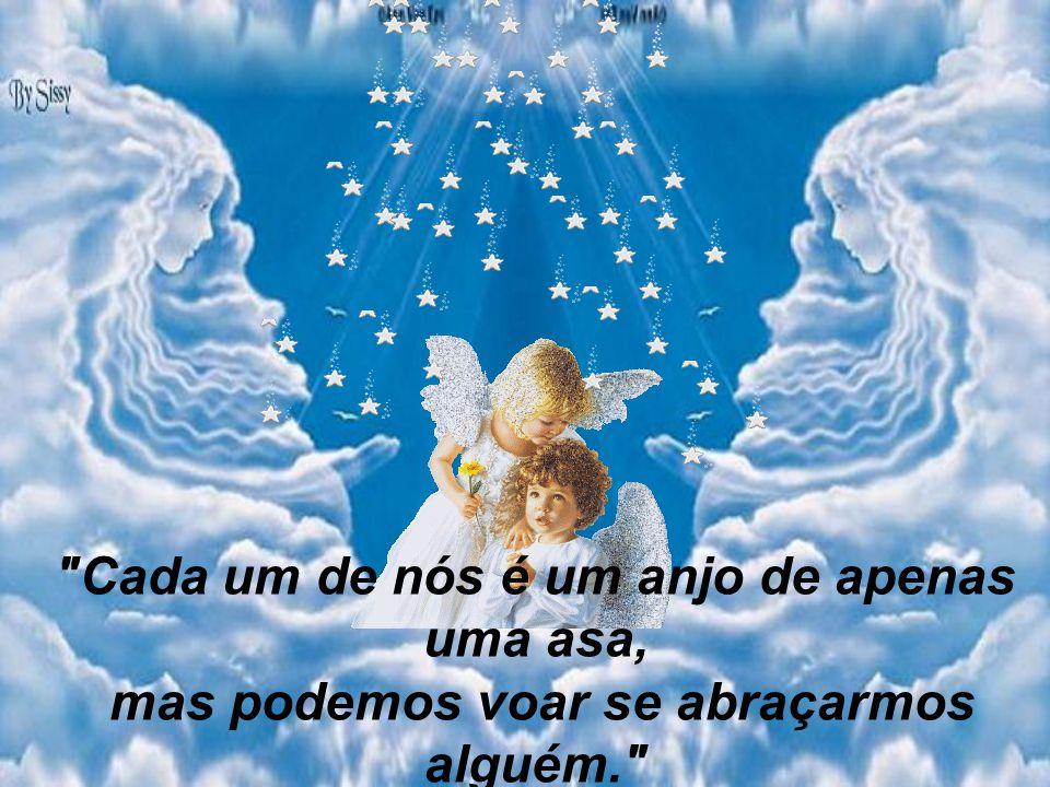 Cada um de nós é um anjo de apenas uma asa,