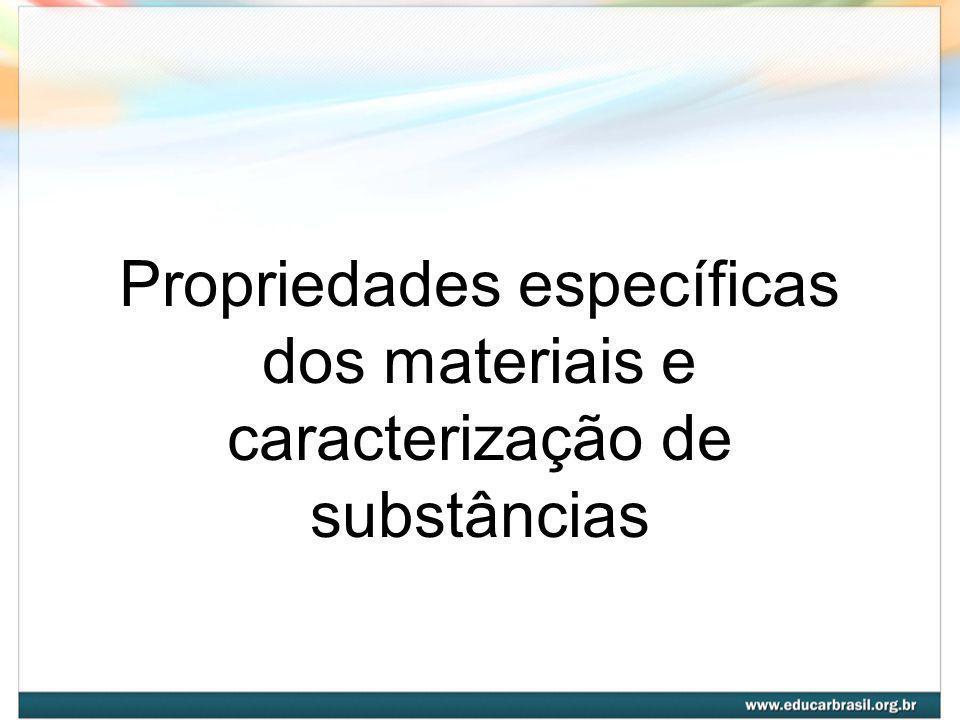 Propriedades específicas dos materiais e caracterização de substâncias