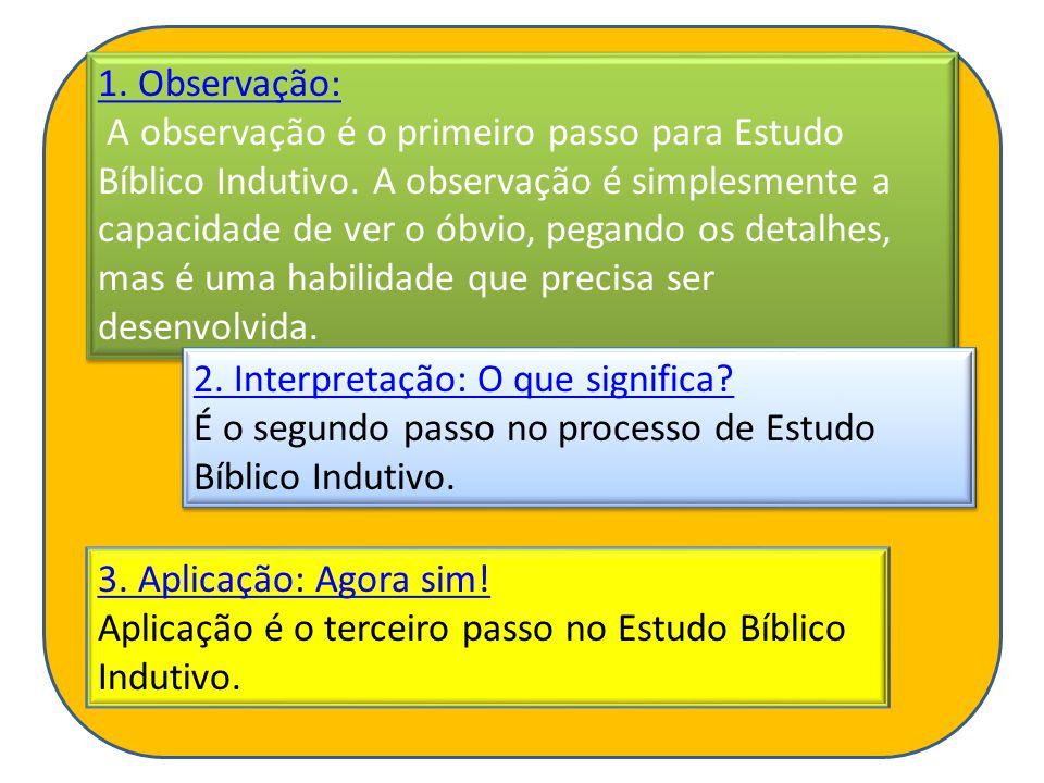 1. Observação: A observação é o primeiro passo para Estudo Bíblico Indutivo. A observação é simplesmente a capacidade de ver o óbvio, pegando os detalhes, mas é uma habilidade que precisa ser desenvolvida.