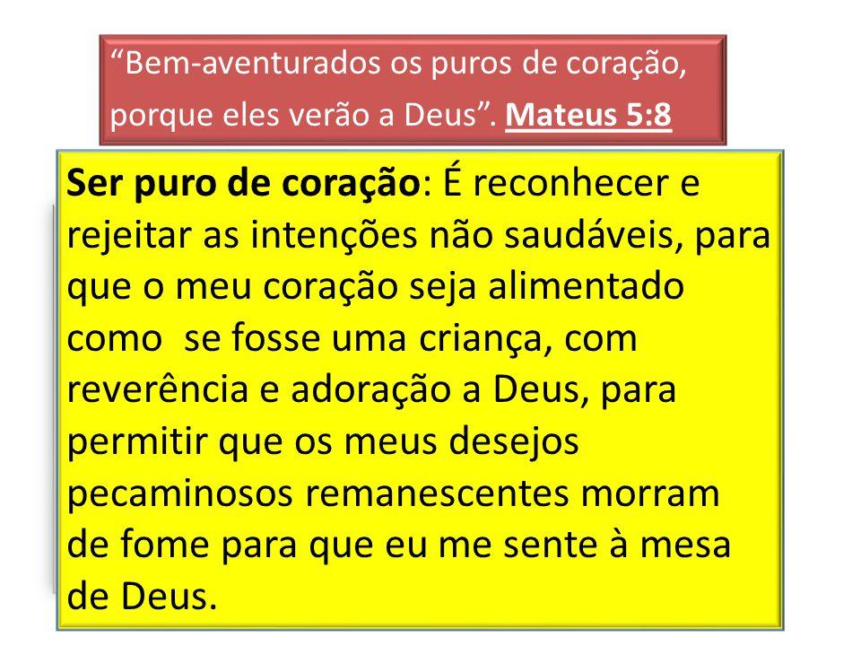 Bem-aventurados os puros de coração, porque eles verão a Deus