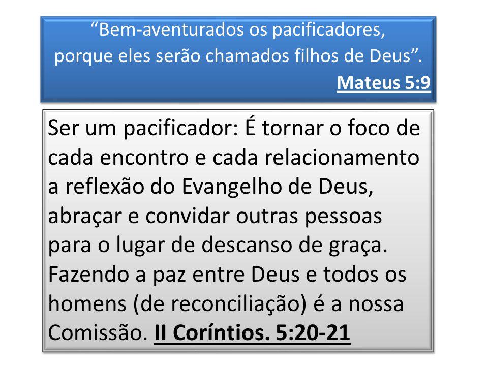 Bem-aventurados os pacificadores, porque eles serão chamados filhos de Deus . Mateus 5:9