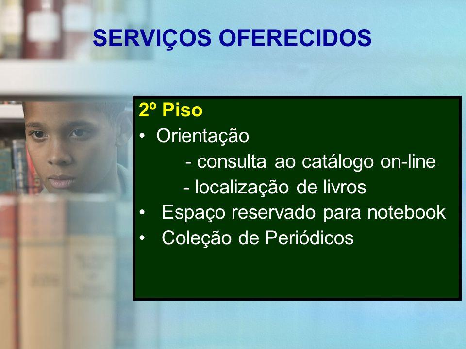 SERVIÇOS OFERECIDOS 2º Piso Orientação - consulta ao catálogo on-line