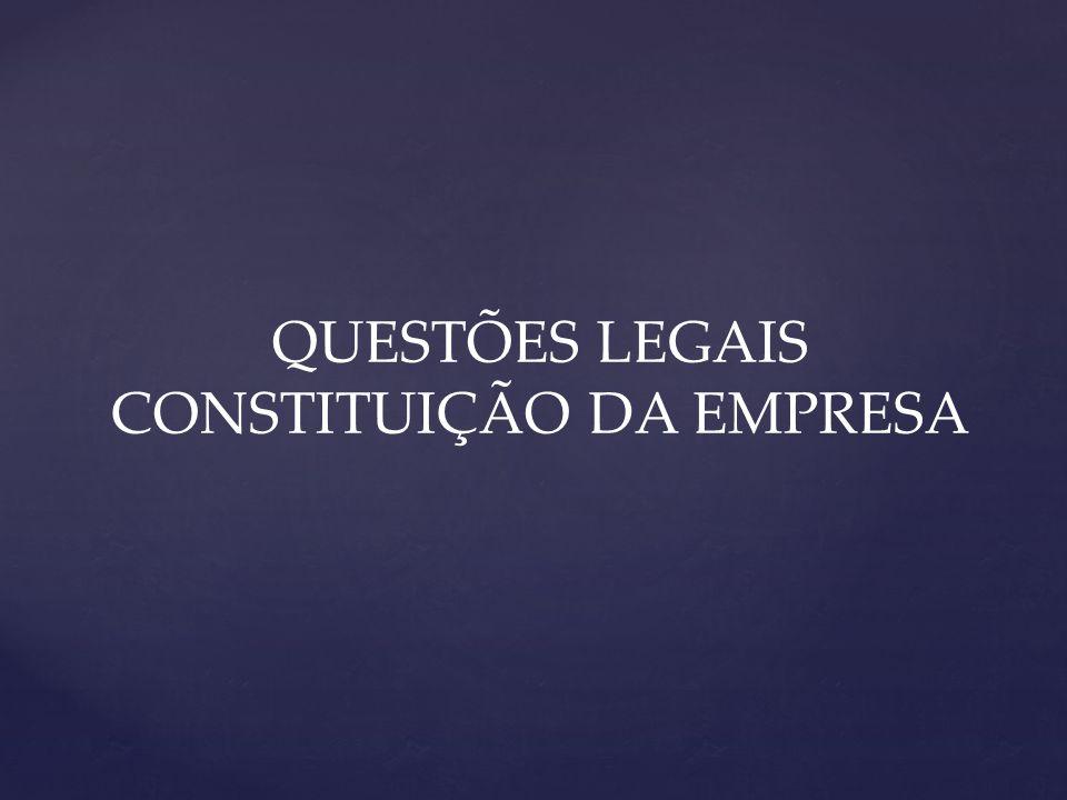 QUESTÕES LEGAIS CONSTITUIÇÃO DA EMPRESA
