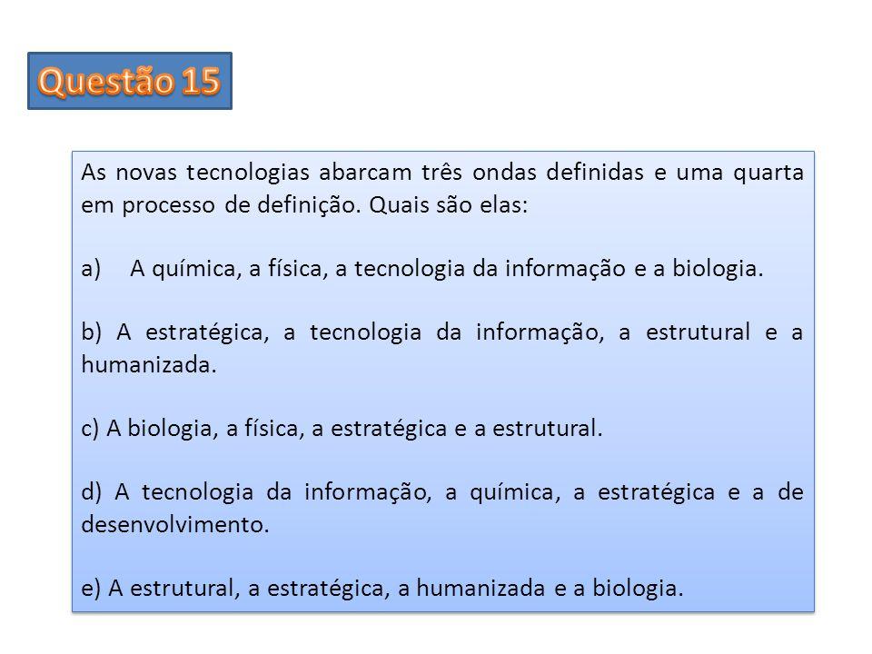 Questão 15 As novas tecnologias abarcam três ondas definidas e uma quarta em processo de definição. Quais são elas: