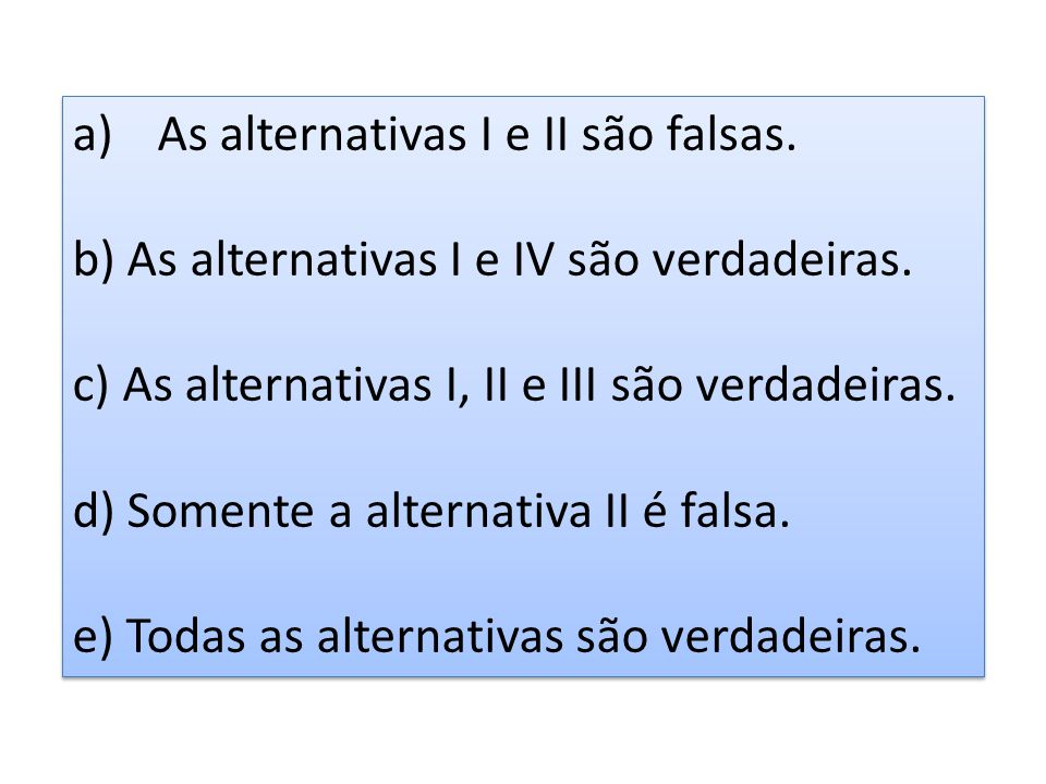 As alternativas I e II são falsas.