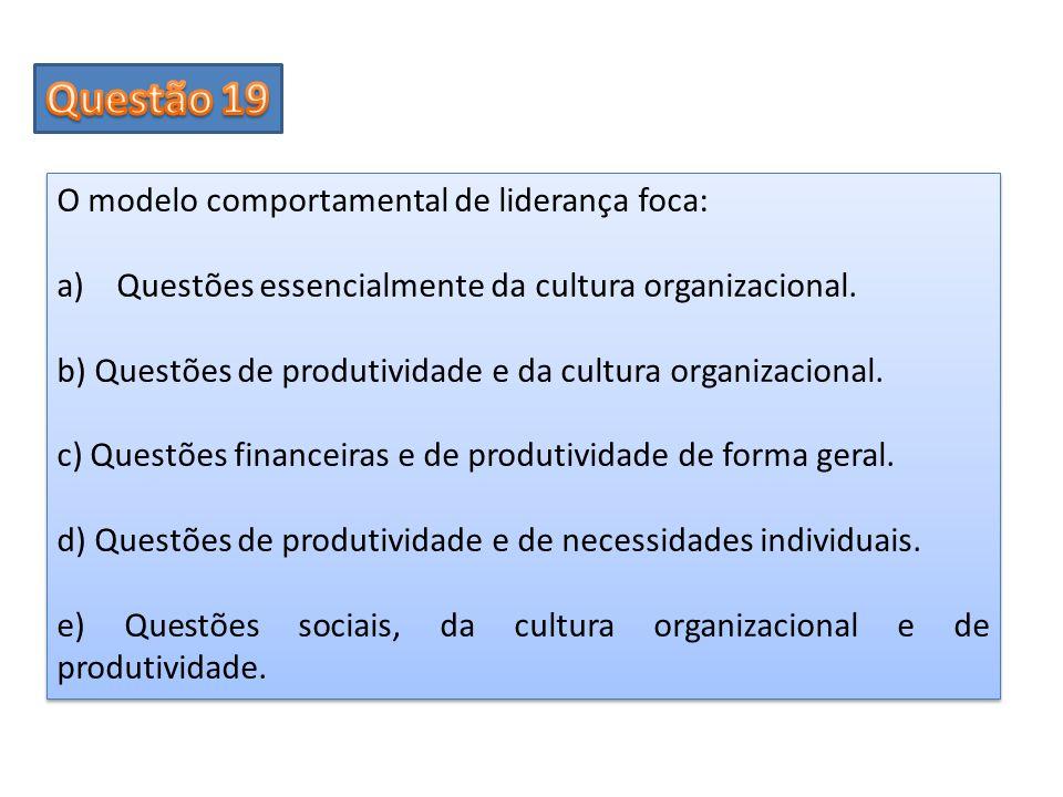 Questão 19 O modelo comportamental de liderança foca: