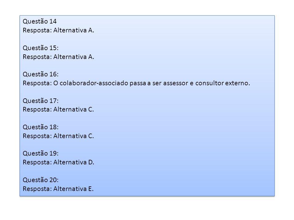 Questão 14 Resposta: Alternativa A. Questão 15: Questão 16: Resposta: O colaborador-associado passa a ser assessor e consultor externo.