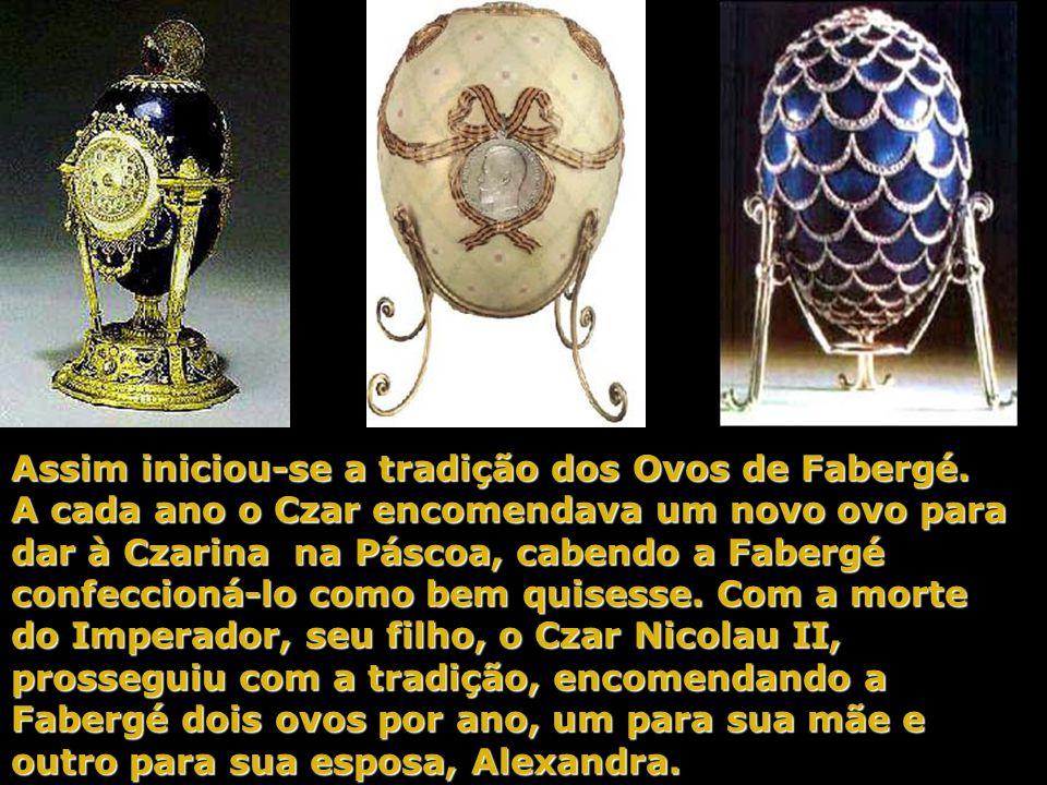 Assim iniciou-se a tradição dos Ovos de Fabergé.