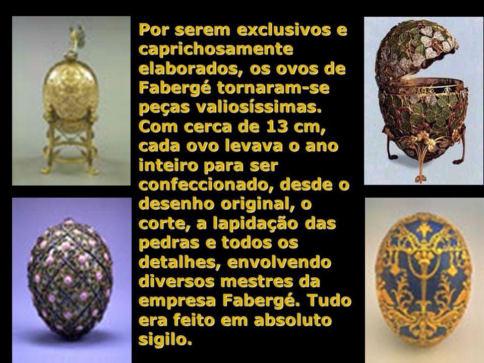 Por serem exclusivos e caprichosamente elaborados, os ovos de Fabergé tornaram-se peças valiosíssimas.