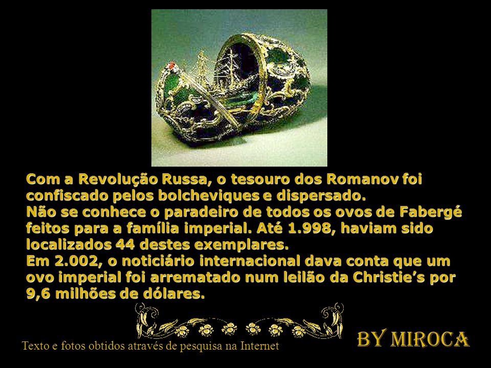Com a Revolução Russa, o tesouro dos Romanov foi confiscado pelos bolcheviques e dispersado.