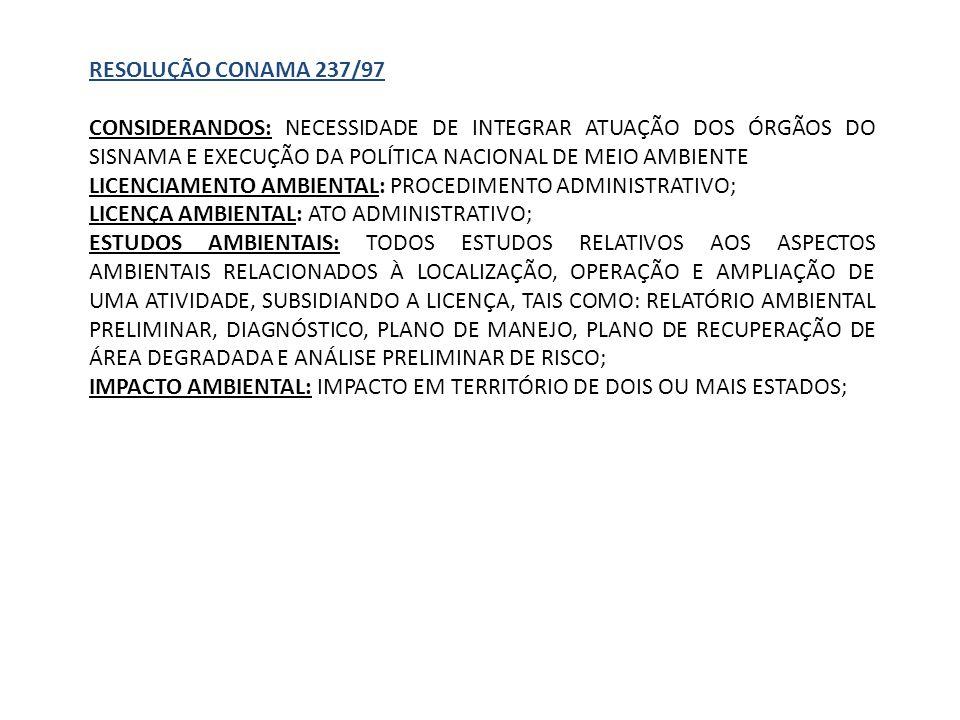 RESOLUÇÃO CONAMA 237/97 CONSIDERANDOS: NECESSIDADE DE INTEGRAR ATUAÇÃO DOS ÓRGÃOS DO SISNAMA E EXECUÇÃO DA POLÍTICA NACIONAL DE MEIO AMBIENTE.