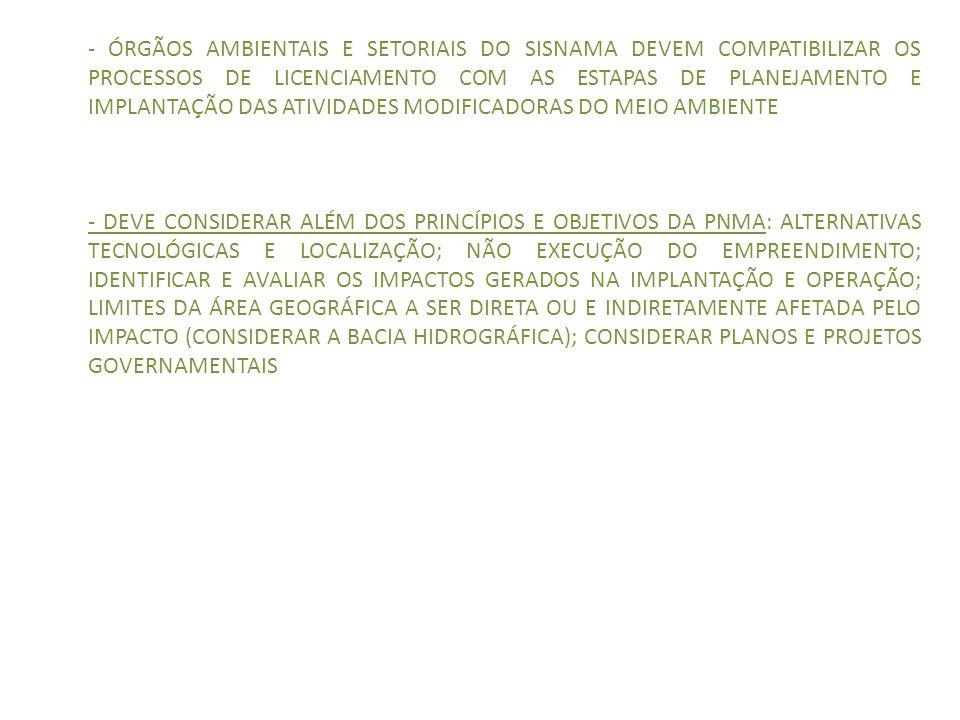 - ÓRGÃOS AMBIENTAIS E SETORIAIS DO SISNAMA DEVEM COMPATIBILIZAR OS PROCESSOS DE LICENCIAMENTO COM AS ESTAPAS DE PLANEJAMENTO E IMPLANTAÇÃO DAS ATIVIDADES MODIFICADORAS DO MEIO AMBIENTE