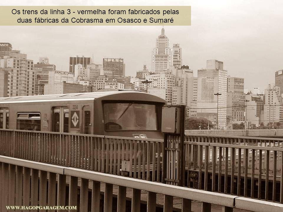 Os trens da linha 3 - vermelha foram fabricados pelas duas fábricas da Cobrasma em Osasco e Sumaré