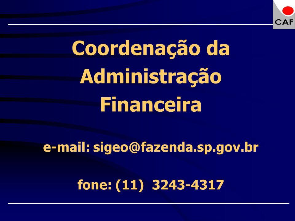 Coordenação da Administração Financeira e-mail: sigeo@fazenda. sp. gov