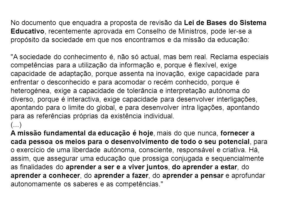 No documento que enquadra a proposta de revisão da Lei de Bases do Sistema Educativo, recentemente aprovada em Conselho de Ministros, pode ler-se a propósito da sociedade em que nos encontramos e da missão da educação: