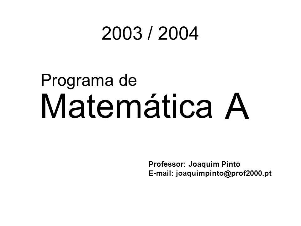 A Matemática 2003 / 2004 Programa de Professor: Joaquim Pinto