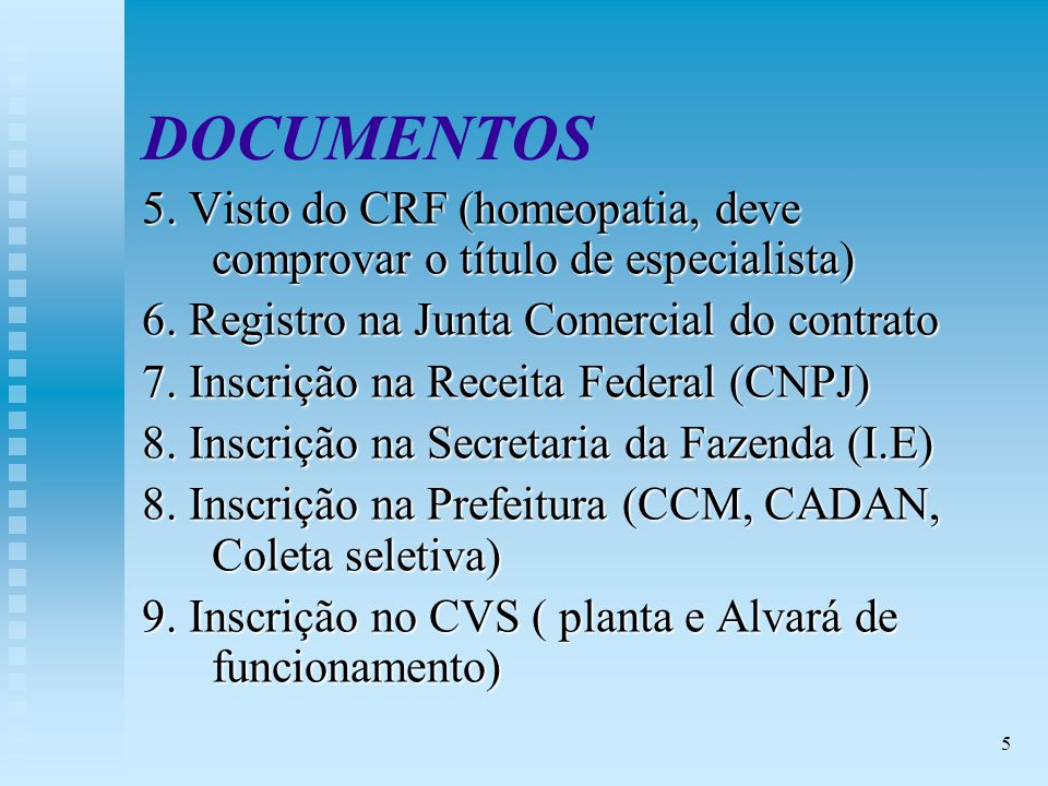 DOCUMENTOS 5. Visto do CRF (homeopatia, deve comprovar o título de especialista) 6. Registro na Junta Comercial do contrato.