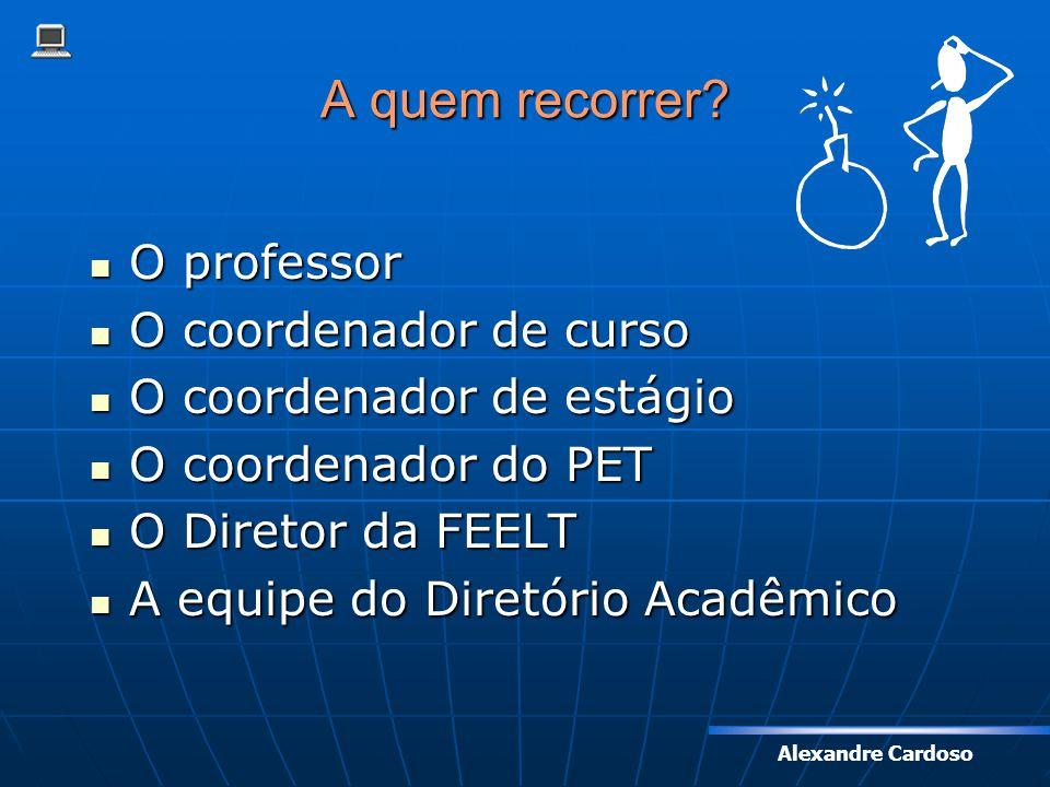 A quem recorrer O professor O coordenador de curso