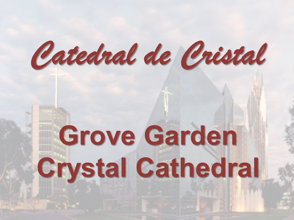 Grove Garden Crystal Cathedral