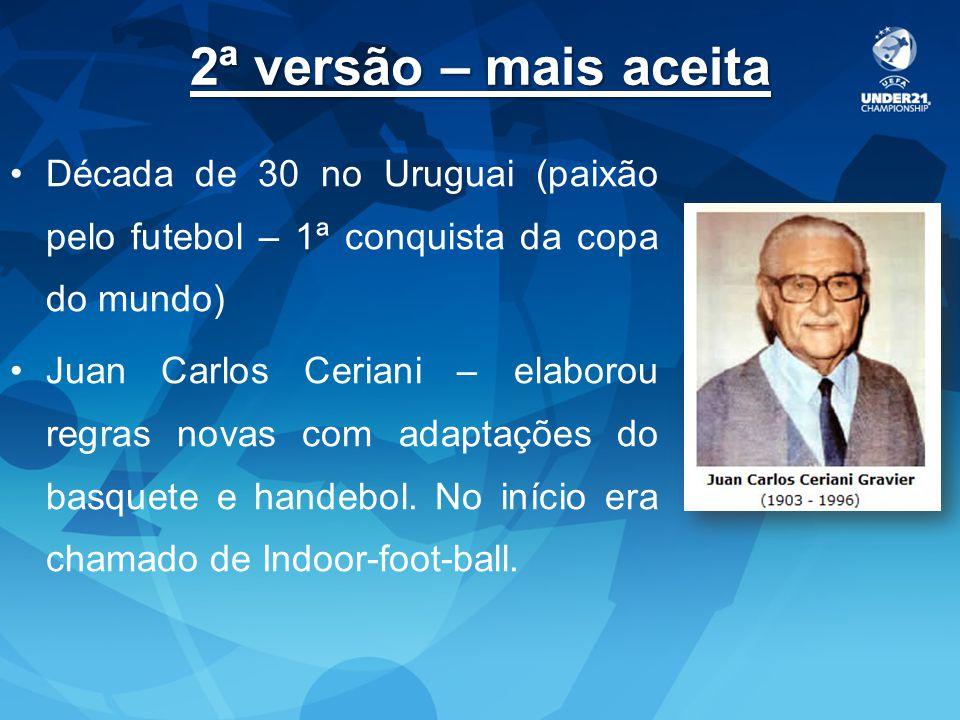 2ª versão – mais aceita Década de 30 no Uruguai (paixão pelo futebol – 1ª conquista da copa do mundo)