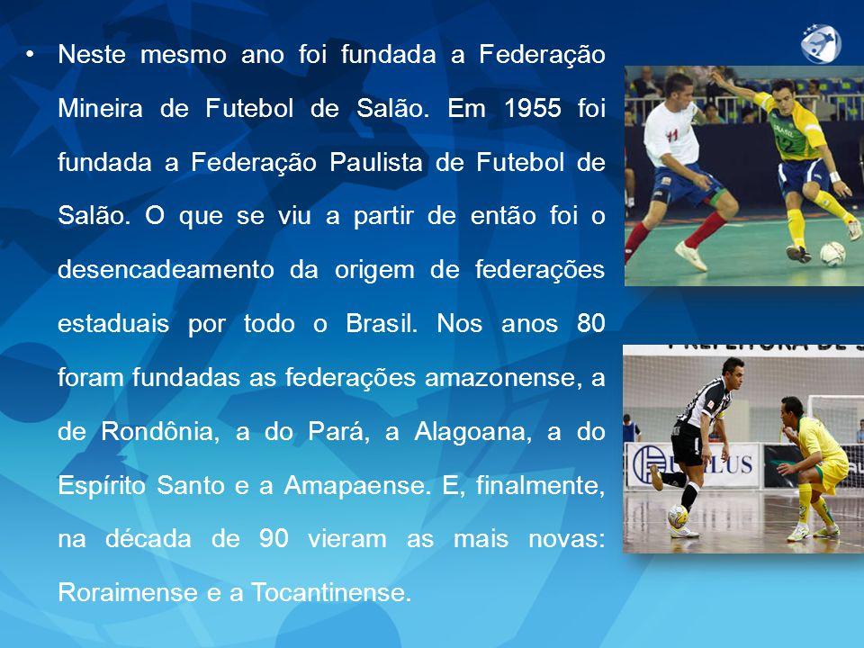 Neste mesmo ano foi fundada a Federação Mineira de Futebol de Salão