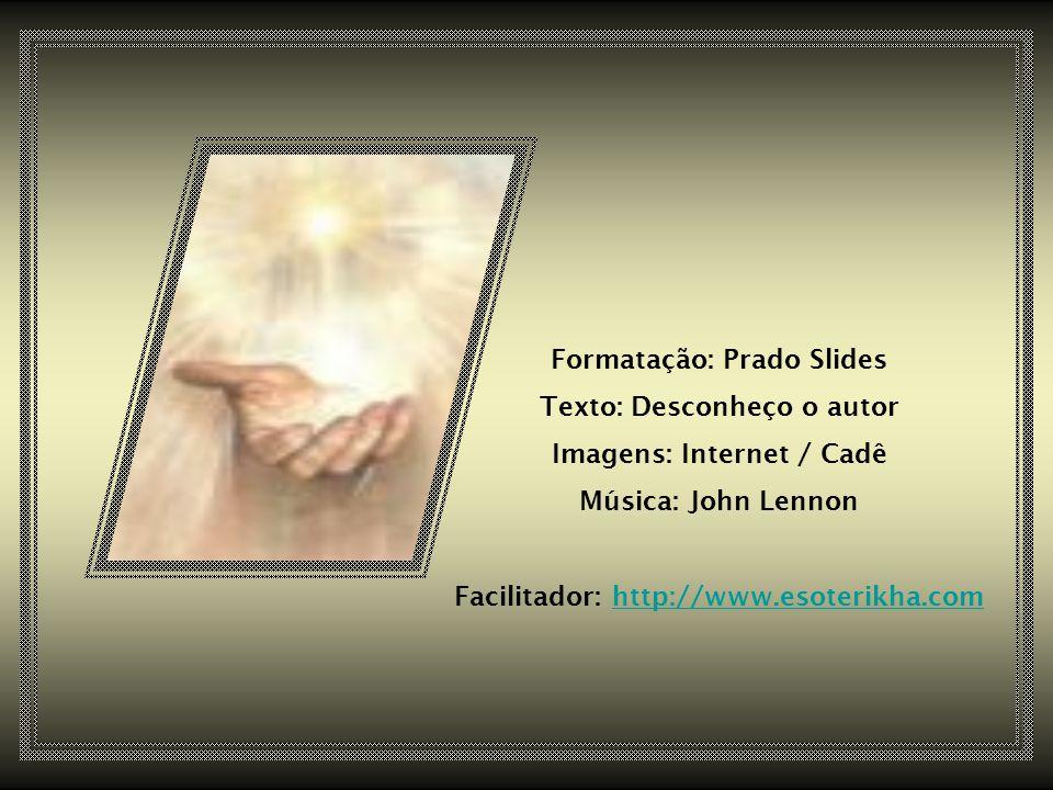 Formatação: Prado Slides Texto: Desconheço o autor