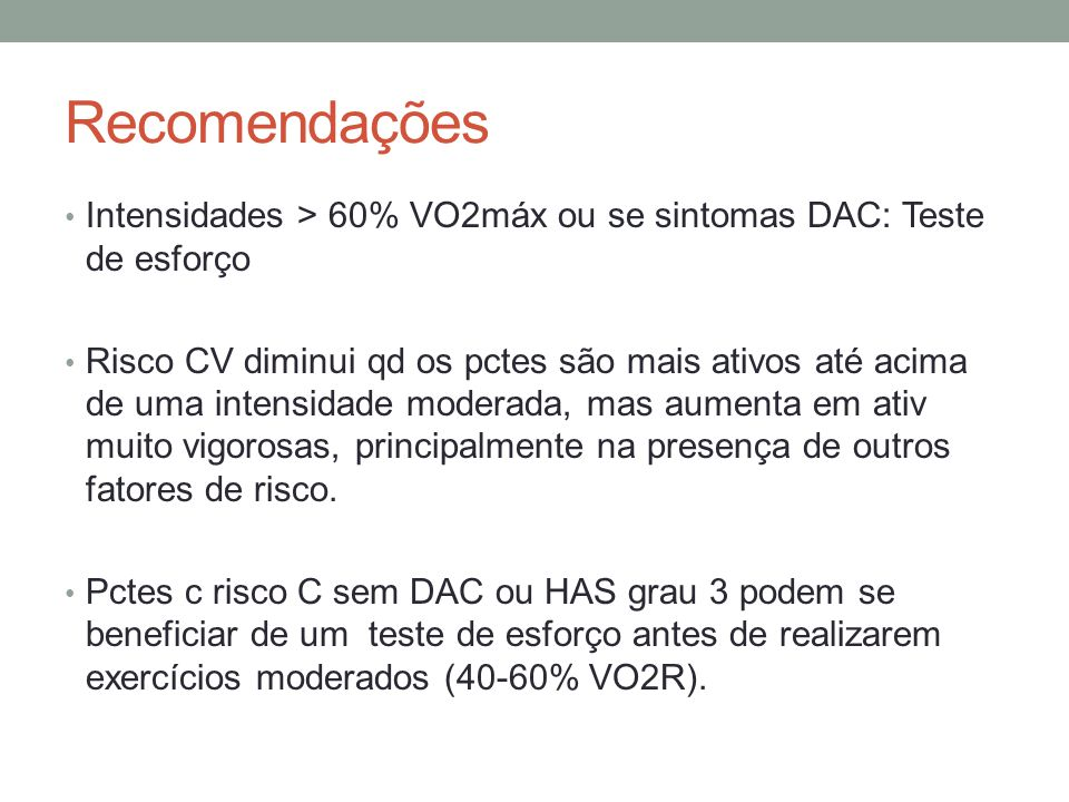 Recomendações Intensidades > 60% VO2máx ou se sintomas DAC: Teste de esforço.