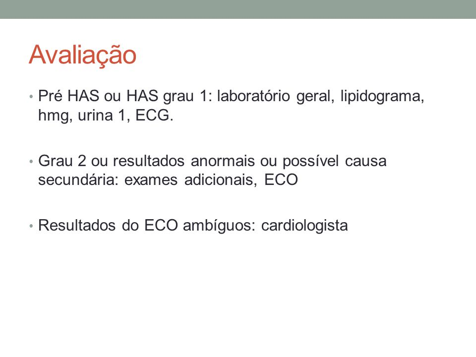 Avaliação Pré HAS ou HAS grau 1: laboratório geral, lipidograma, hmg, urina 1, ECG.