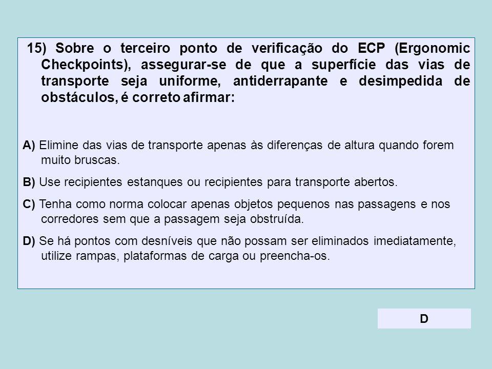 15) Sobre o terceiro ponto de verificação do ECP (Ergonomic Checkpoints), assegurar-se de que a superfície das vias de transporte seja uniforme, antiderrapante e desimpedida de obstáculos, é correto afirmar: