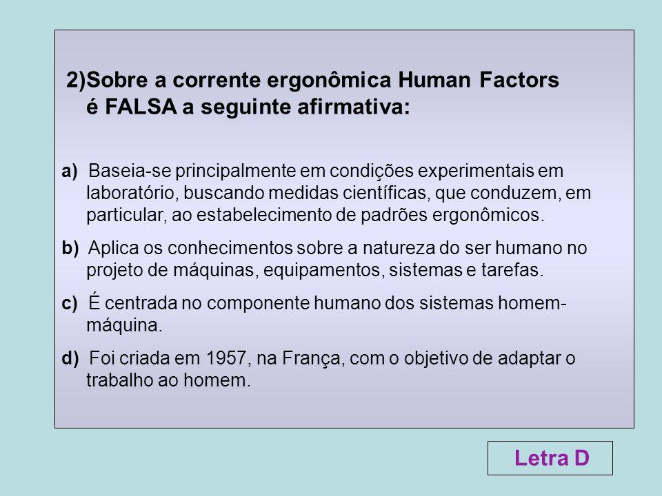2)Sobre a corrente ergonômica Human Factors é FALSA a seguinte afirmativa: