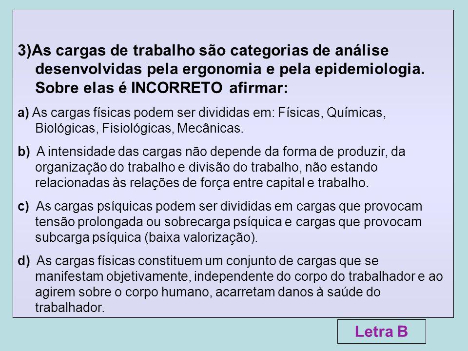 3)As cargas de trabalho são categorias de análise desenvolvidas pela ergonomia e pela epidemiologia. Sobre elas é INCORRETO afirmar: