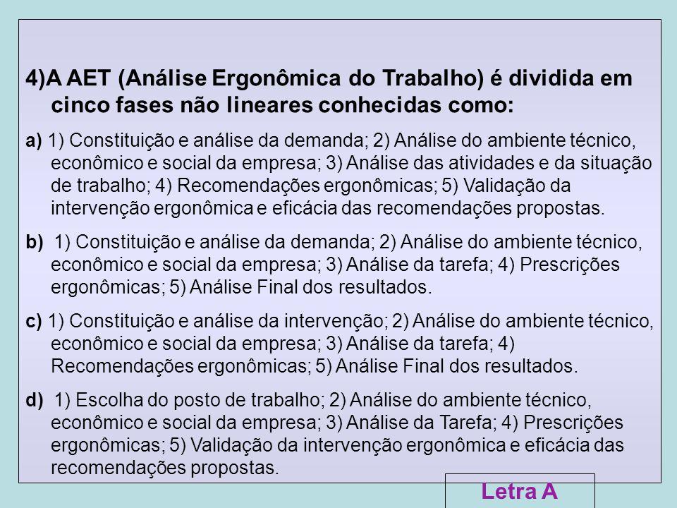 4)A AET (Análise Ergonômica do Trabalho) é dividida em cinco fases não lineares conhecidas como: