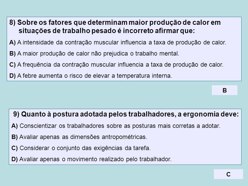 8) Sobre os fatores que determinam maior produção de calor em situações de trabalho pesado é incorreto afirmar que: