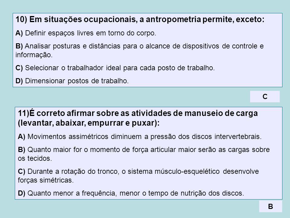 10) Em situações ocupacionais, a antropometria permite, exceto: