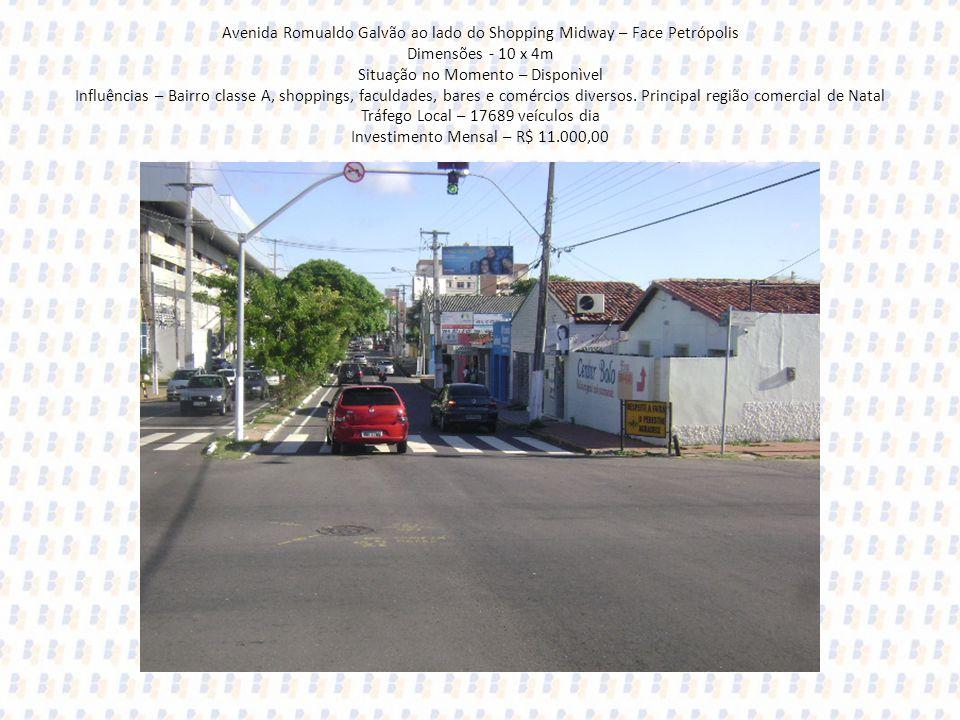 Avenida Romualdo Galvão ao lado do Shopping Midway – Face Petrópolis Dimensões - 10 x 4m Situação no Momento – Disponìvel Influências – Bairro classe A, shoppings, faculdades, bares e comércios diversos.