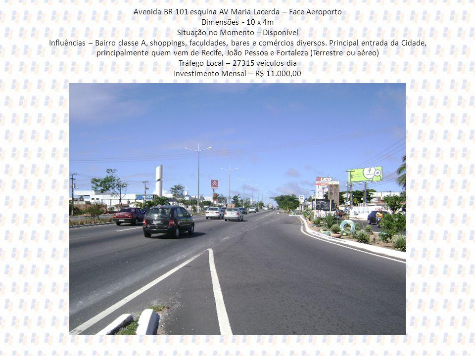 Avenida BR 101 esquina AV Maria Lacerda – Face Aeroporto Dimensões - 10 x 4m Situação no Momento – Disponível Influências – Bairro classe A, shoppings, faculdades, bares e comércios diversos.