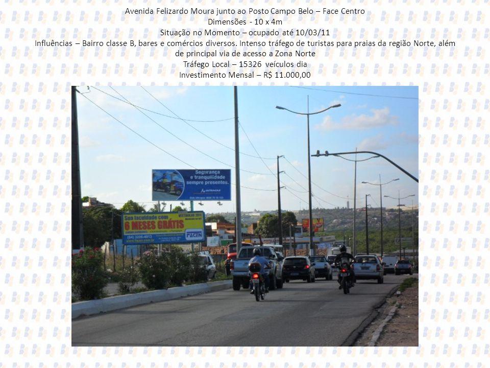 Avenida Felizardo Moura junto ao Posto Campo Belo – Face Centro Dimensões - 10 x 4m Situação no Momento – ocupado até 10/03/11 Influências – Bairro classe B, bares e comércios diversos.