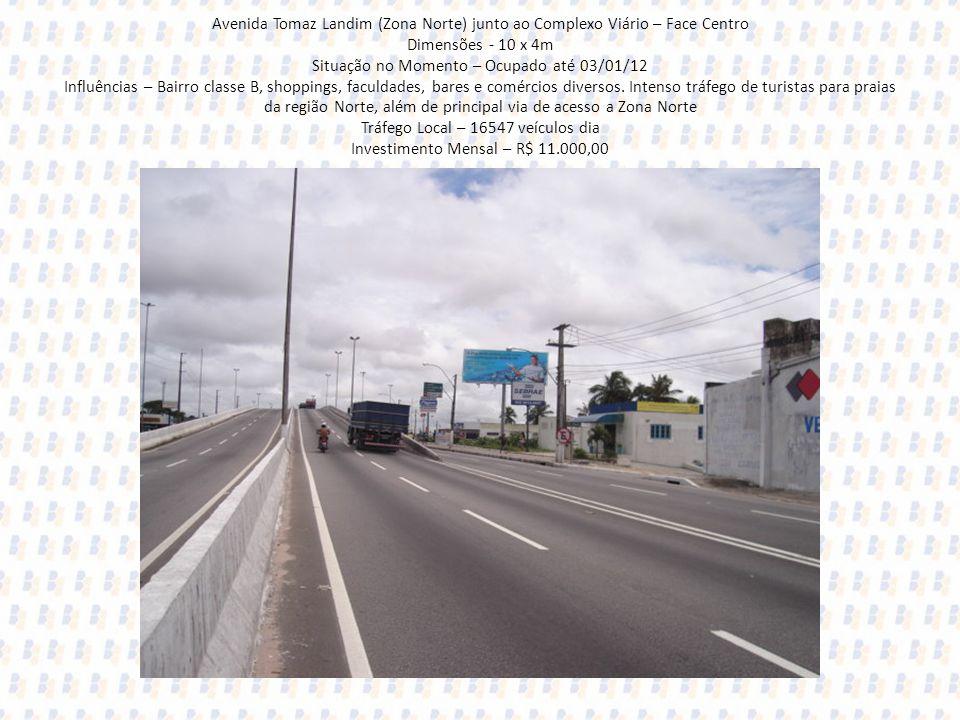 Avenida Tomaz Landim (Zona Norte) junto ao Complexo Viário – Face Centro Dimensões - 10 x 4m Situação no Momento – Ocupado até 03/01/12 Influências – Bairro classe B, shoppings, faculdades, bares e comércios diversos.