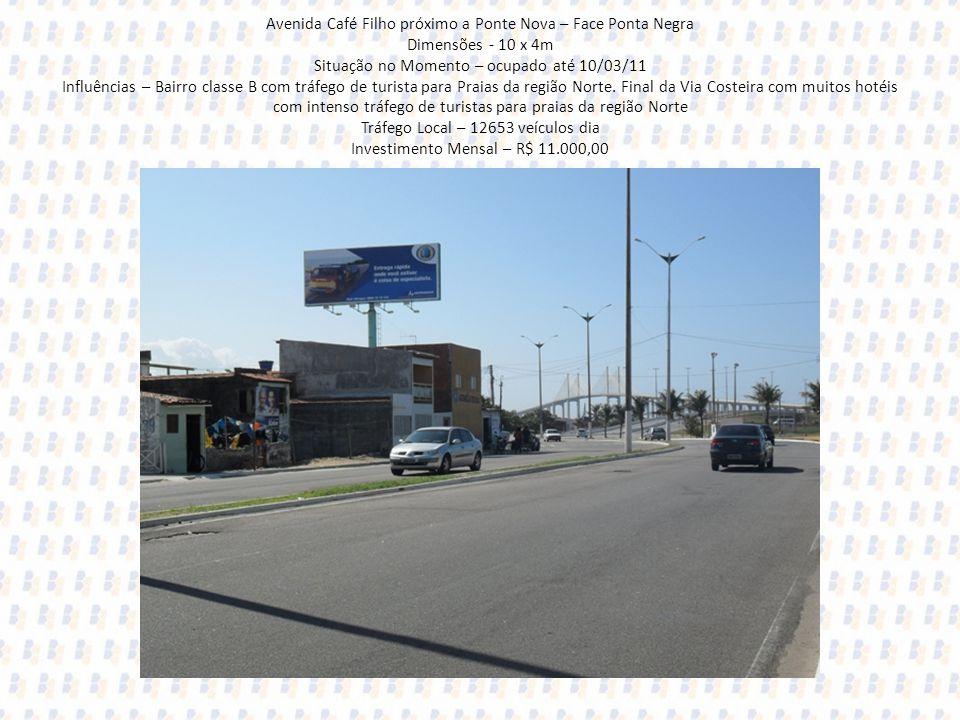 Avenida Café Filho próximo a Ponte Nova – Face Ponta Negra Dimensões - 10 x 4m Situação no Momento – ocupado até 10/03/11 Influências – Bairro classe B com tráfego de turista para Praias da região Norte.