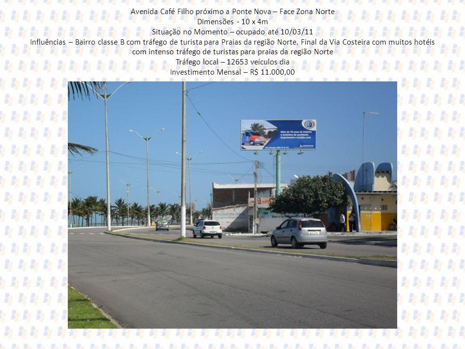 Avenida Café Filho próximo a Ponte Nova – Face Zona Norte Dimensões - 10 x 4m Situação no Momento – ocupado até 10/03/11 Influências – Bairro classe B com tráfego de turista para Praias da região Norte.