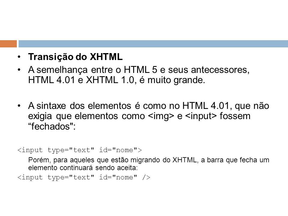 Transição do XHTML A semelhança entre o HTML 5 e seus antecessores, HTML 4.01 e XHTML 1.0, é muito grande.
