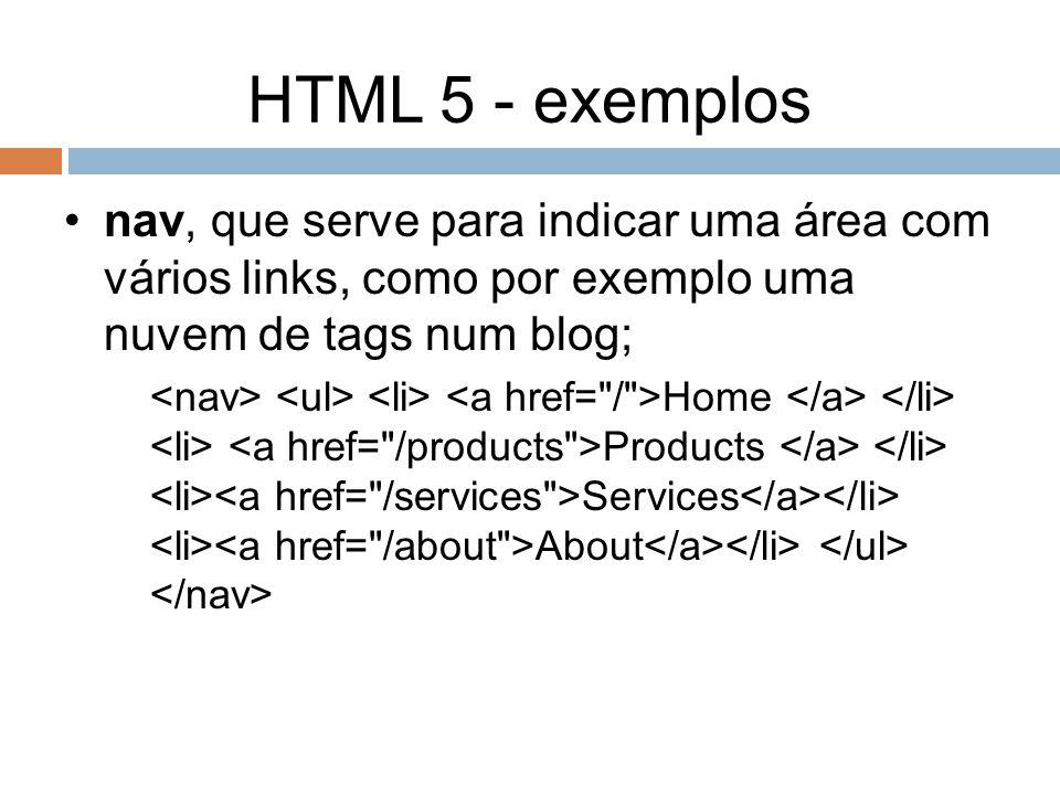 HTML 5 - exemplos nav, que serve para indicar uma área com vários links, como por exemplo uma nuvem de tags num blog;