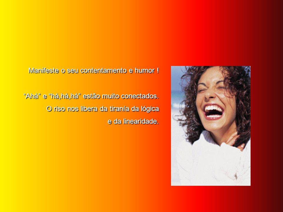 Manifeste o seu contentamento e humor !