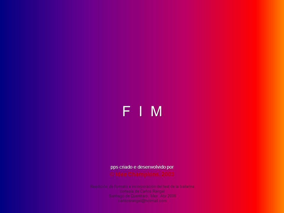 F I M © Idea Champions, 2003 pps criado e desenvolvido por