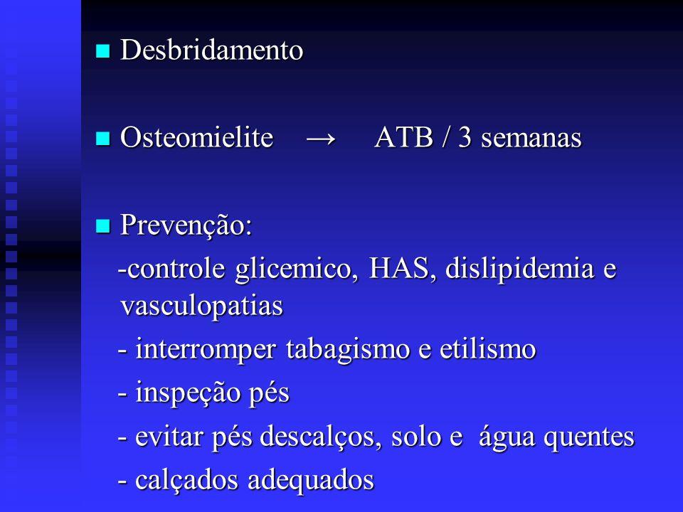 Desbridamento Osteomielite → ATB / 3 semanas. Prevenção: -controle glicemico, HAS, dislipidemia e vasculopatias.
