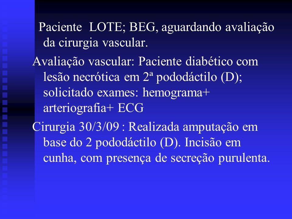 Paciente LOTE; BEG, aguardando avaliação da cirurgia vascular.