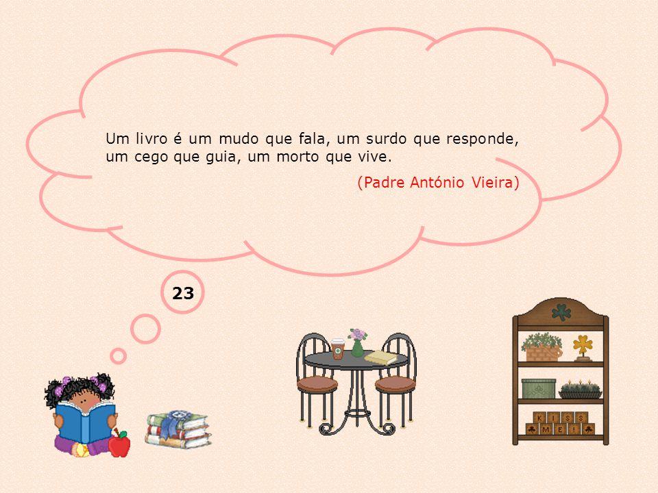 Um livro é um mudo que fala, um surdo que responde, um cego que guia, um morto que vive.