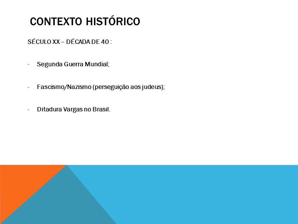 CONTEXTO HISTÓRICO SÉCULO XX – DÉCADA DE 40 : Segunda Guerra Mundial;