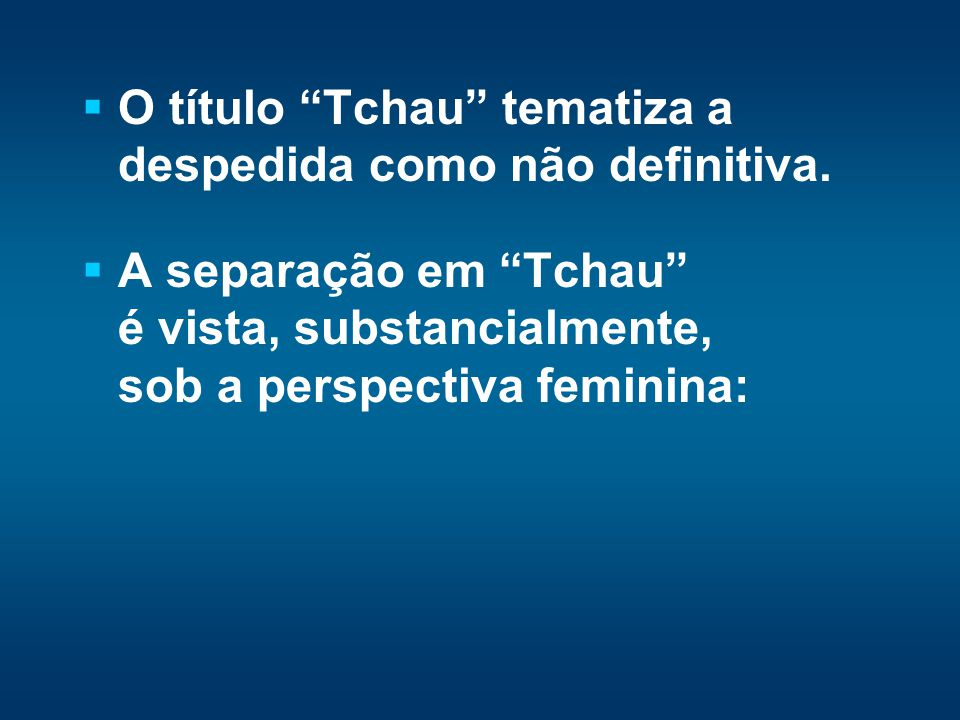O título Tchau tematiza a despedida como não definitiva.